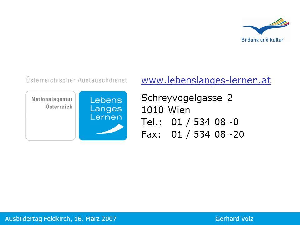 Gerhard VolzAusbildertag Feldkirch, 16. März 2007 www.lebenslanges-lernen.at Schreyvogelgasse 2 1010 Wien Tel.:01 / 534 08 -0 Fax: 01 / 534 08 -20