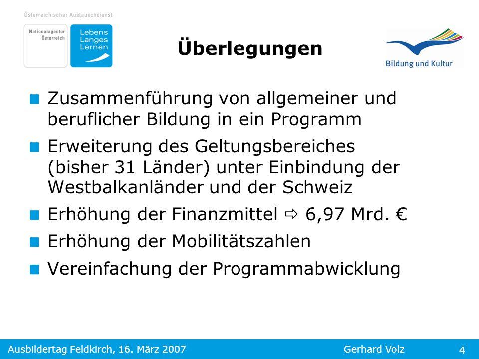 Ausbildertag Feldkirch, 16. März 2007Gerhard Volz 4 Zusammenführung von allgemeiner und beruflicher Bildung in ein Programm Erweiterung des Geltungsbe