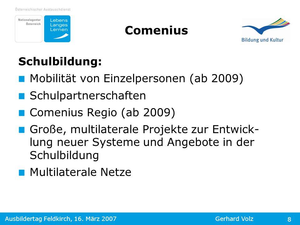 Ausbildertag Feldkirch, 16. März 2007Gerhard Volz 8 Schulbildung: Mobilität von Einzelpersonen (ab 2009) Schulpartnerschaften Comenius Regio (ab 2009)