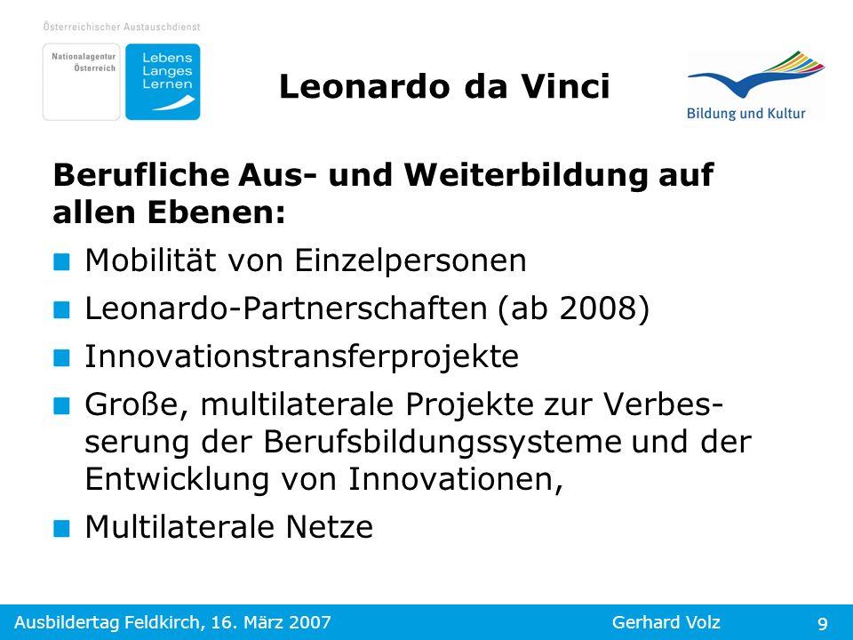 Ausbildertag Feldkirch, 16. März 2007Gerhard Volz 9 Berufliche Aus- und Weiterbildung auf allen Ebenen: Mobilität von Einzelpersonen Leonardo-Partners