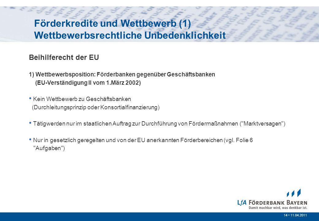 14 /200714 11.04.2011 Prinzipien der öffentlichen Förderung Förderkredite und Wettbewerb (1) Wettbewerbsrechtliche Unbedenklichkeit Beihilferecht der