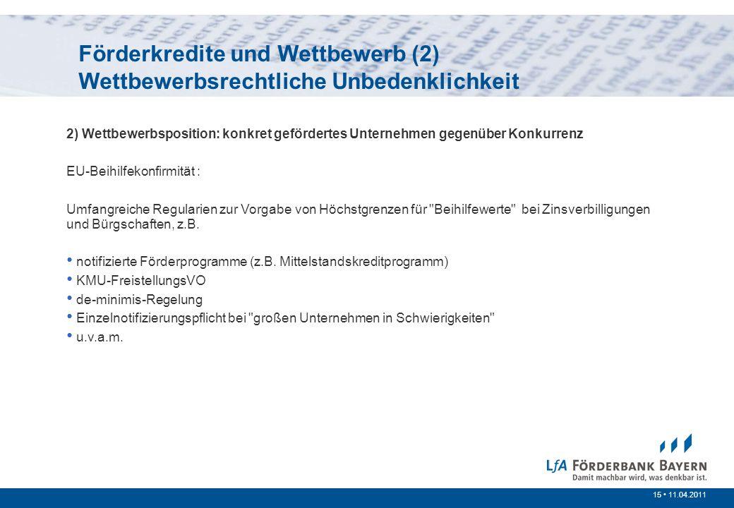 15 /200715 11.04.2011 Prinzipien der öffentlichen Förderung Förderkredite und Wettbewerb (2) Wettbewerbsrechtliche Unbedenklichkeit 2) Wettbewerbsposi