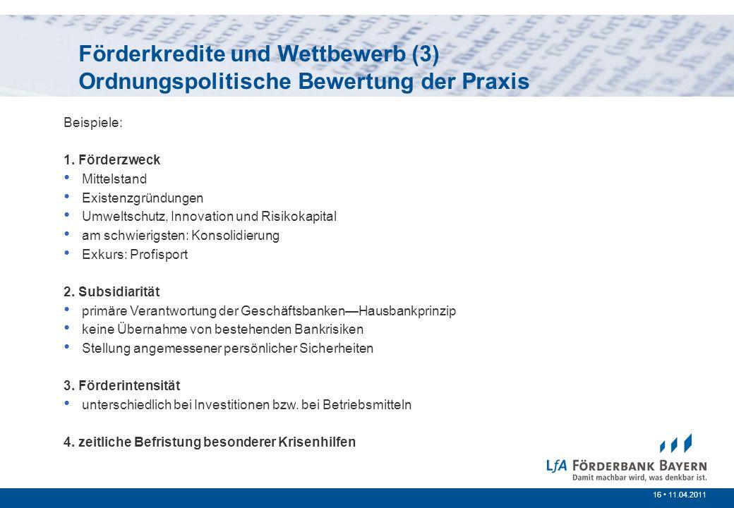 16 /200716 11.04.2011 Prinzipien der öffentlichen Förderung Förderkredite und Wettbewerb (3) Ordnungspolitische Bewertung der Praxis Beispiele: 1. För