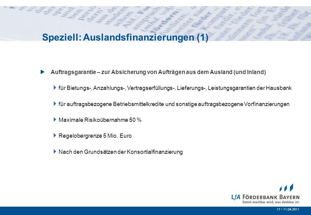 17 /200717 11.04.2011 Prinzipien der öffentlichen Förderung Auftragsgarantie – zur Absicherung von Aufträgen aus dem Ausland (und Inland) für Bietungs