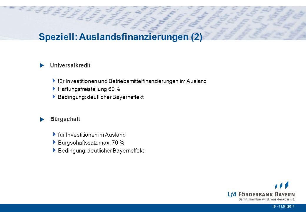 18 /200718 11.04.2011 Prinzipien der öffentlichen Förderung Universalkredit für Investitionen und Betriebsmittelfinanzierungen im Ausland Haftungsfrei