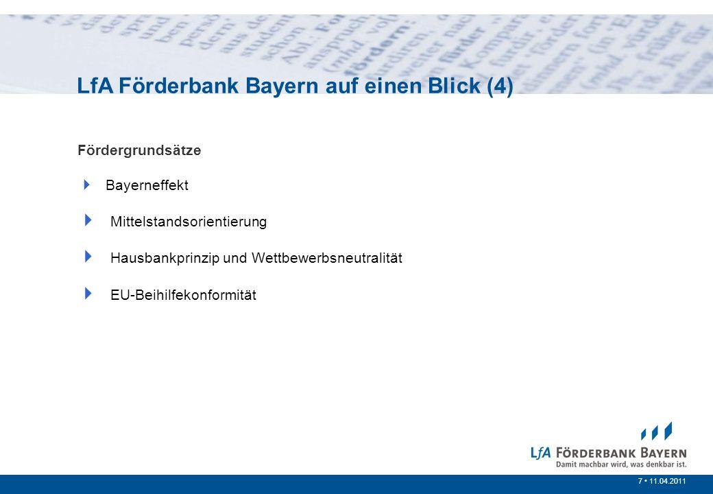 7 /20077 11.04.2011 Fördergrundsätze Bayerneffekt Mittelstandsorientierung Hausbankprinzip und Wettbewerbsneutralität EU-Beihilfekonformität LfA Förde