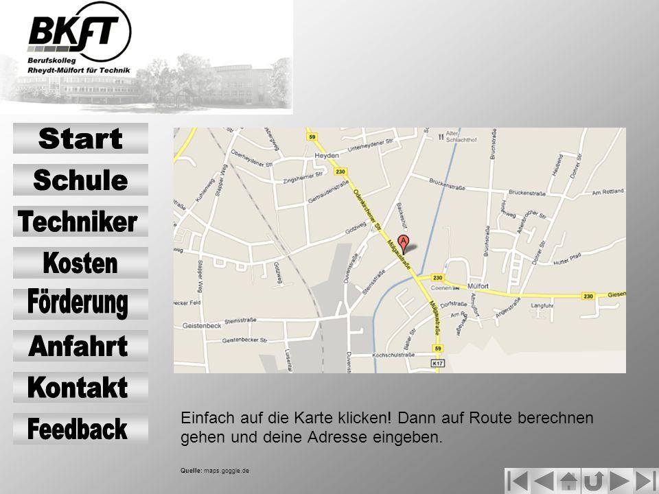 Einfach auf die Karte klicken! Dann auf Route berechnen gehen und deine Adresse eingeben. Quelle: maps.goggle.de