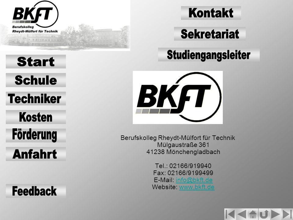 Berufskolleg Rheydt-Mülfort für Technik Mülgaustraße 361 41238 Mönchengladbach Tel.: 02166/919940 Fax: 02166/9199499 E-Mail: info@bkft.de Website: www