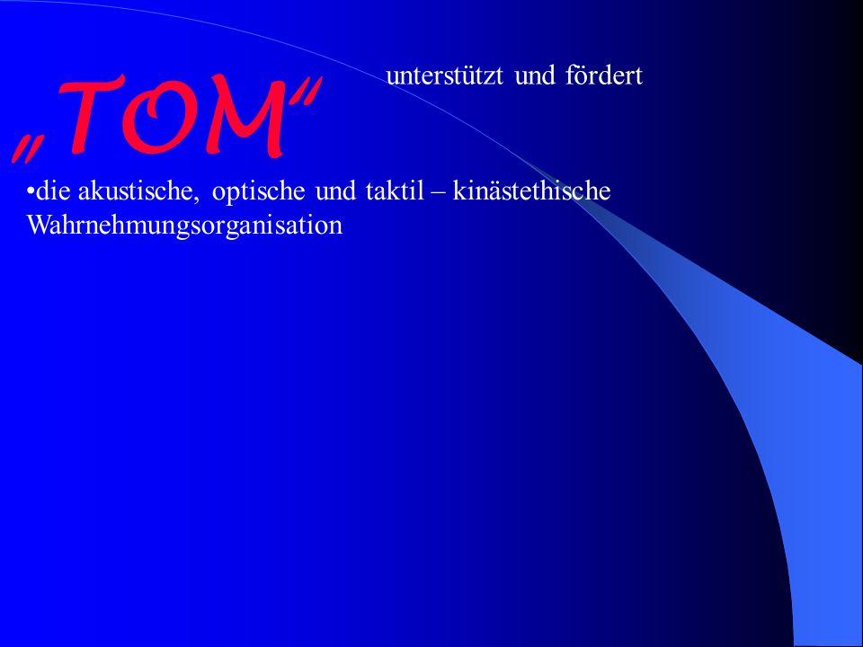 die akustische, optische und taktil – kinästethische Wahrnehmungsorganisation TOM