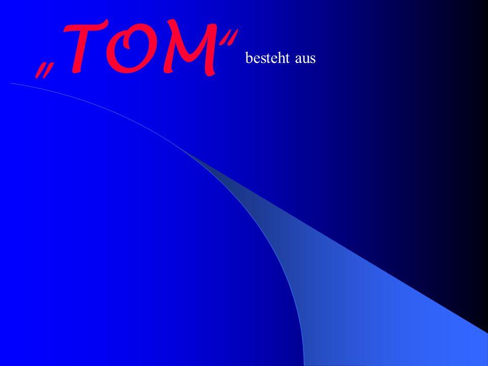 TOM besteht aus