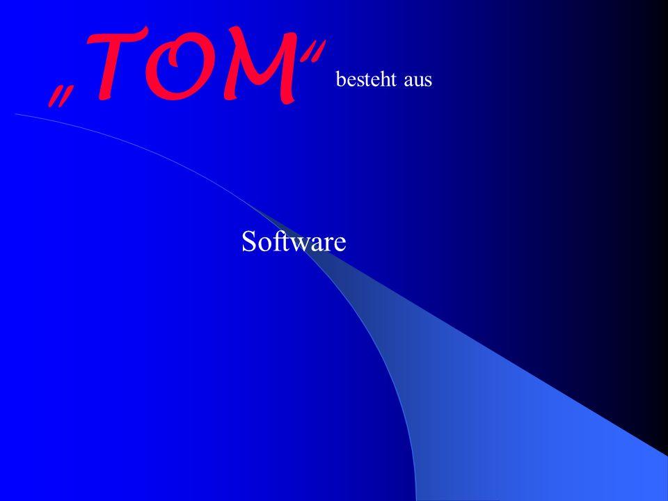 TOM besteht aus Software