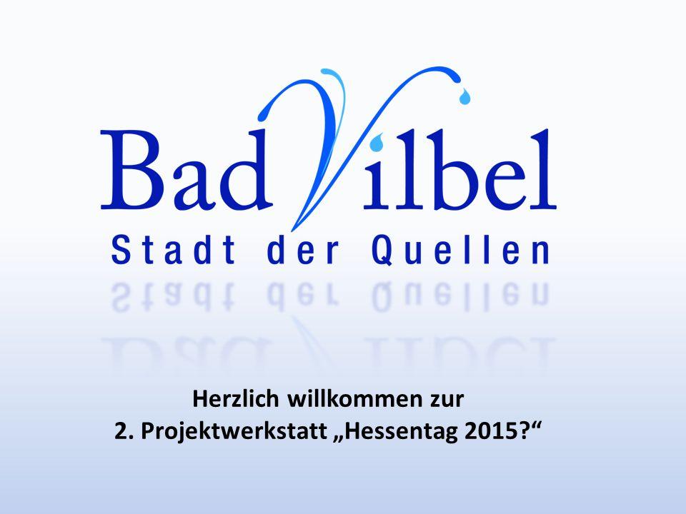 Herzlich willkommen zur 2. Projektwerkstatt Hessentag 2015?