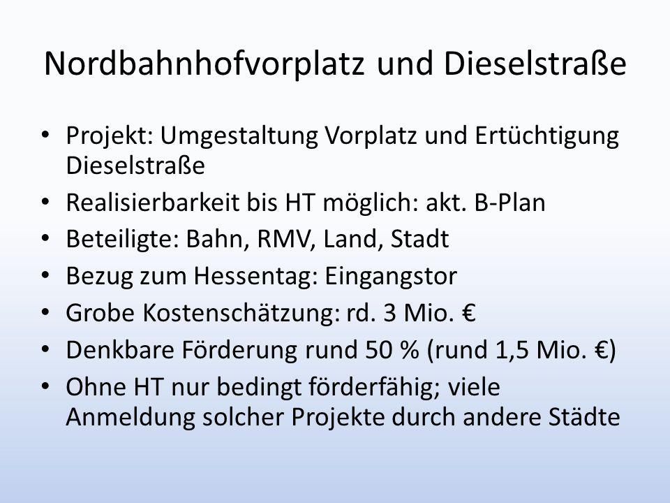 Projekt: Umgestaltung Vorplatz und Ertüchtigung Dieselstraße Realisierbarkeit bis HT möglich: akt. B-Plan Beteiligte: Bahn, RMV, Land, Stadt Bezug zum