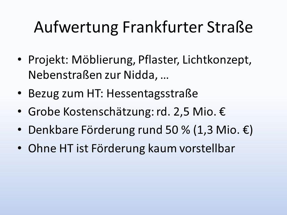 Aufwertung Frankfurter Straße Projekt: Möblierung, Pflaster, Lichtkonzept, Nebenstraßen zur Nidda, … Bezug zum HT: Hessentagsstraße Grobe Kostenschätz