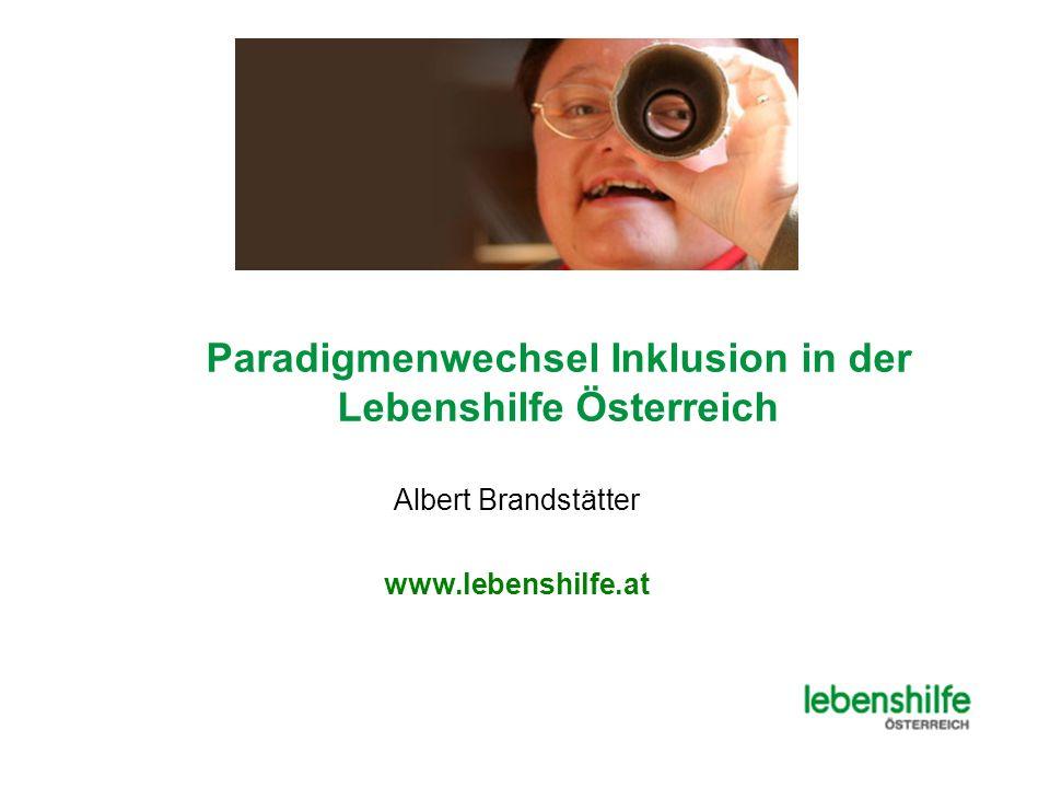 Paradigmenwechsel Inklusion in der Lebenshilfe Österreich Albert Brandstätter www.lebenshilfe.at