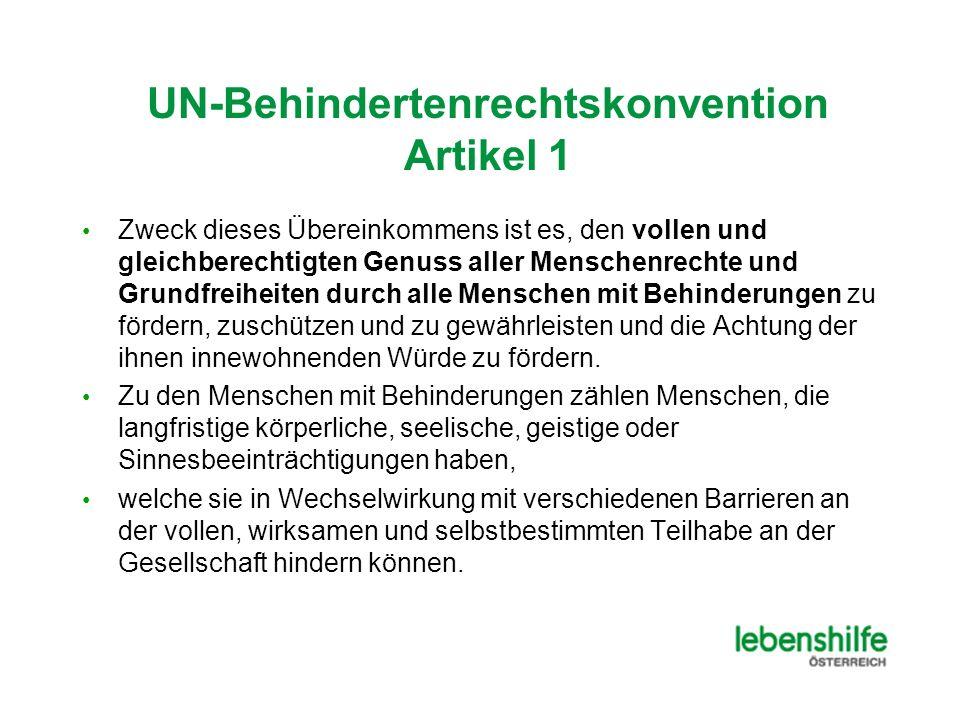 UN-Behindertenrechtskonvention Artikel 1 Zweck dieses Übereinkommens ist es, den vollen und gleichberechtigten Genuss aller Menschenrechte und Grundfreiheiten durch alle Menschen mit Behinderungen zu fördern, zuschützen und zu gewährleisten und die Achtung der ihnen innewohnenden Würde zu fördern.