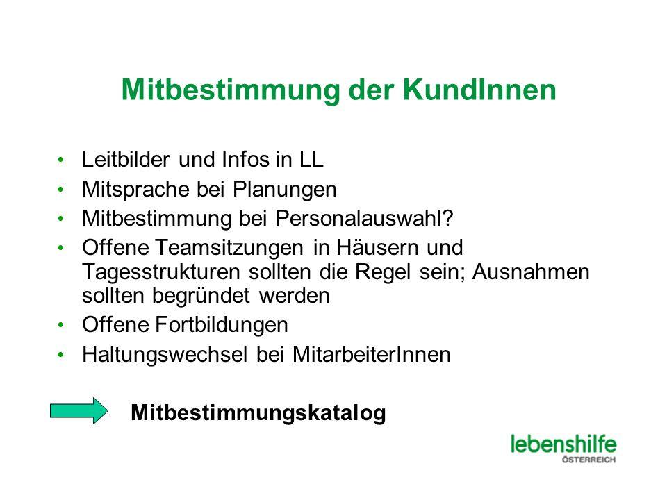 Mitbestimmung der KundInnen Leitbilder und Infos in LL Mitsprache bei Planungen Mitbestimmung bei Personalauswahl.