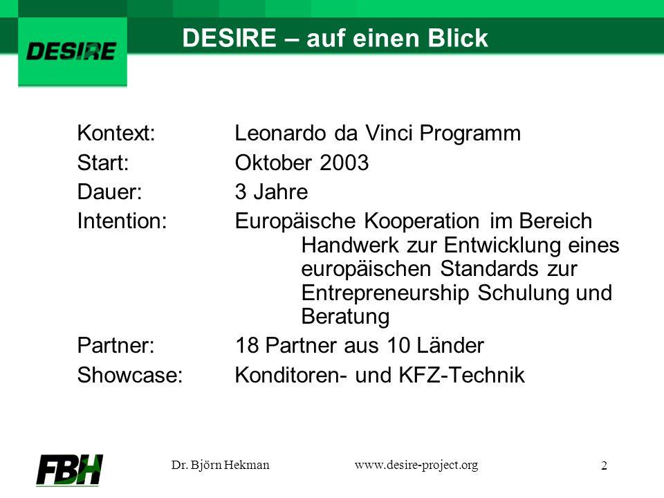 Dr. Björn Hekmanwww.desire-project.org 2 DESIRE – auf einen Blick Kontext:Leonardo da Vinci Programm Start:Oktober 2003 Dauer:3 Jahre Intention: Europ
