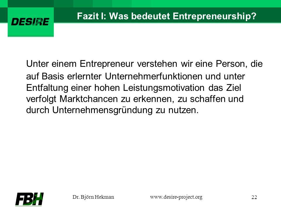 Dr. Björn Hekmanwww.desire-project.org 22 Fazit I: Was bedeutet Entrepreneurship.