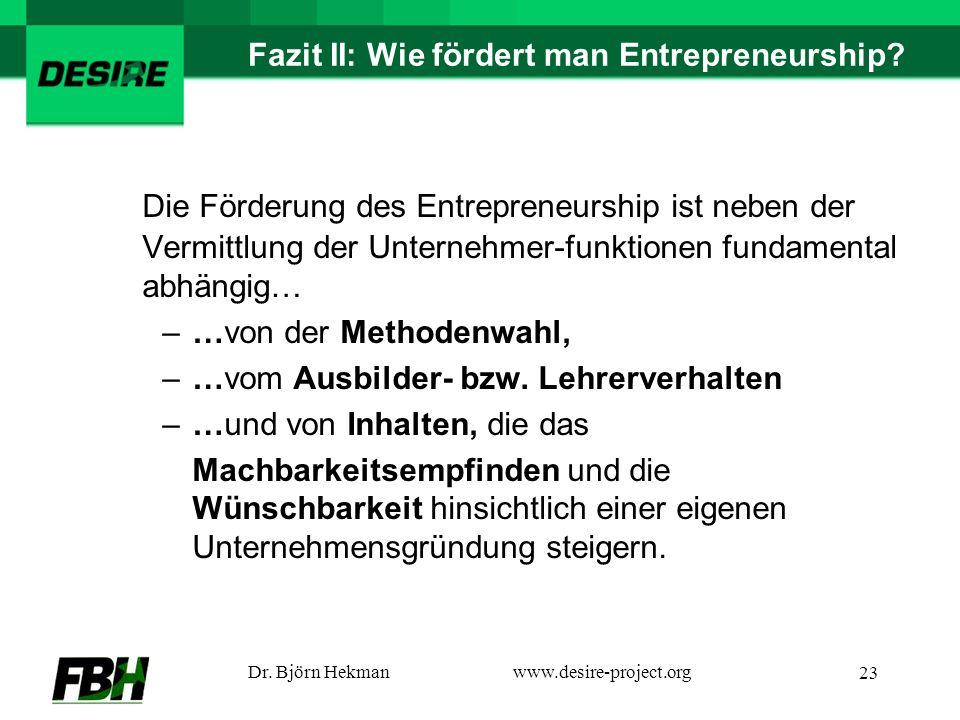 Dr. Björn Hekmanwww.desire-project.org 23 Fazit II: Wie fördert man Entrepreneurship.