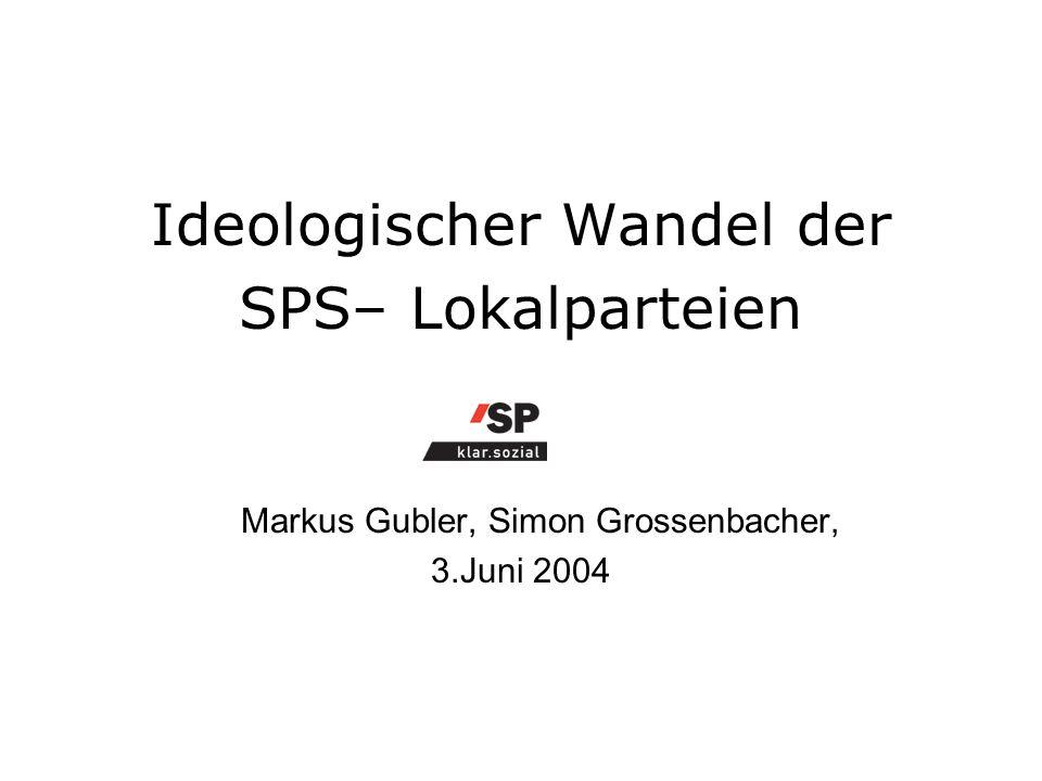 Ideologischer Wandel der SPS– Lokalparteien Markus Gubler, Simon Grossenbacher, 3.Juni 2004