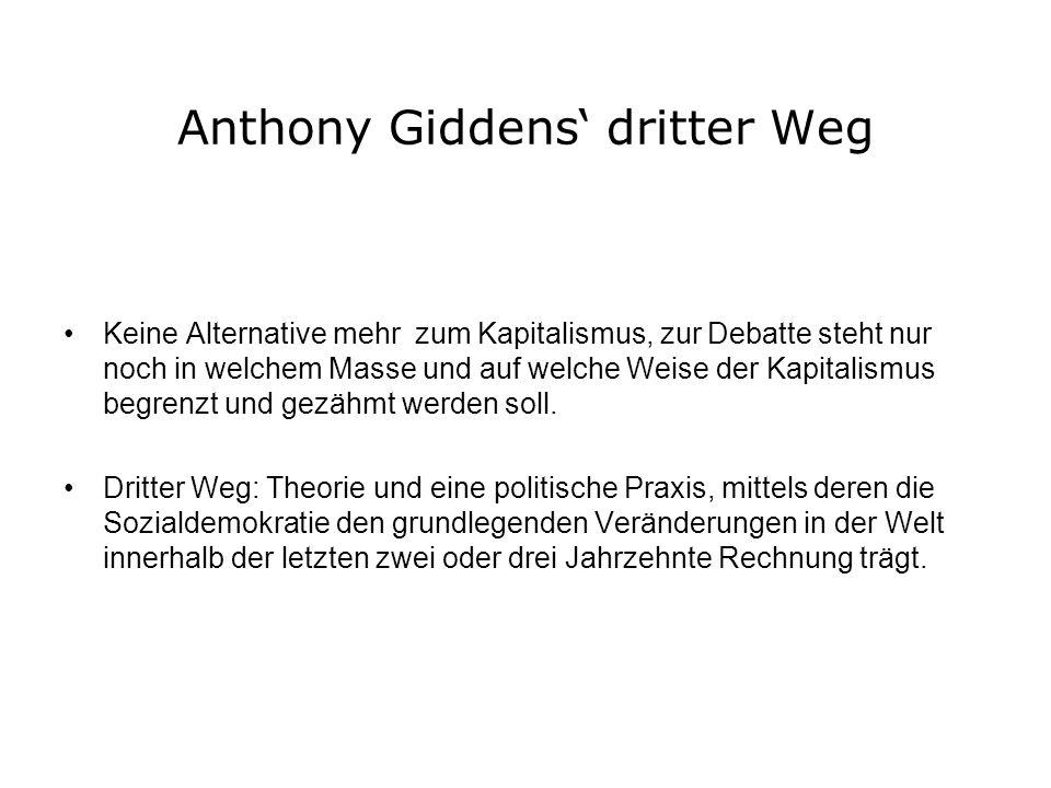 Anthony Giddens dritter Weg Keine Alternative mehr zum Kapitalismus, zur Debatte steht nur noch in welchem Masse und auf welche Weise der Kapitalismus