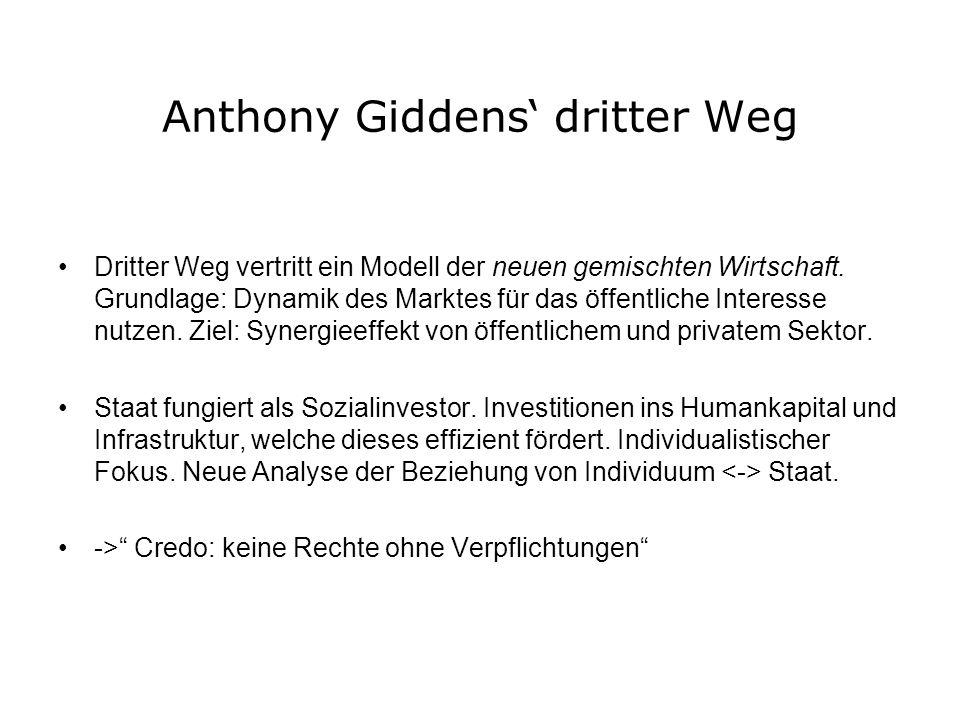 Anthony Giddens dritter Weg Dritter Weg vertritt ein Modell der neuen gemischten Wirtschaft. Grundlage: Dynamik des Marktes für das öffentliche Intere