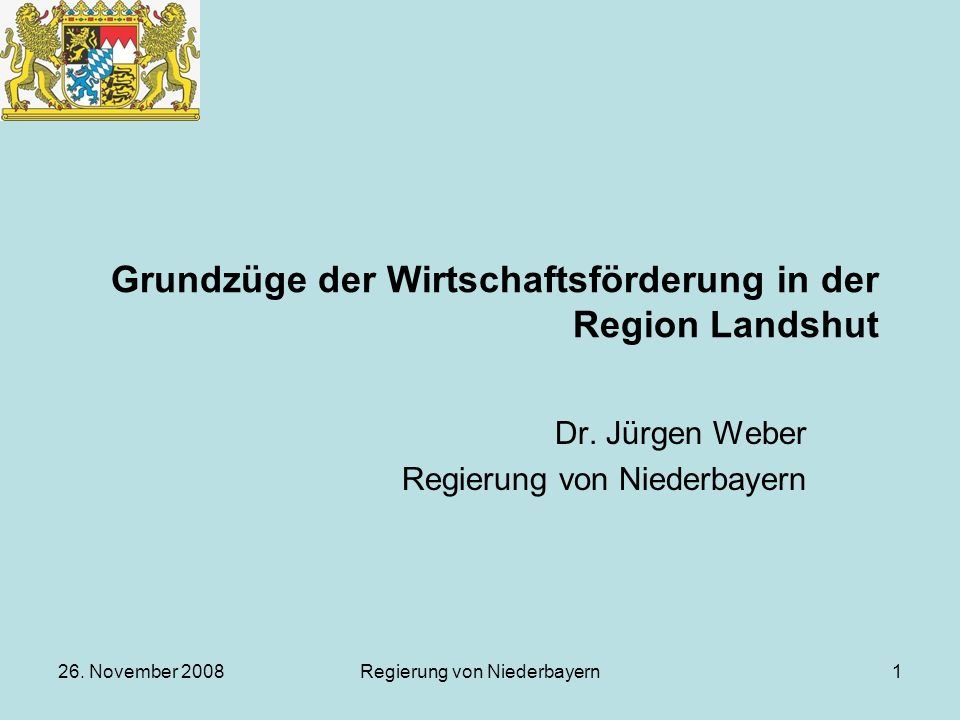 26. November 2008Regierung von Niederbayern1 Grundzüge der Wirtschaftsförderung in der Region Landshut Dr. Jürgen Weber Regierung von Niederbayern