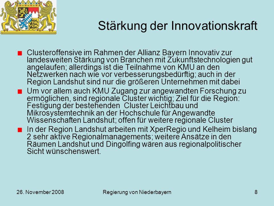 26. November 2008Regierung von Niederbayern8 Stärkung der Innovationskraft Clusteroffensive im Rahmen der Allianz Bayern Innovativ zur landesweiten St