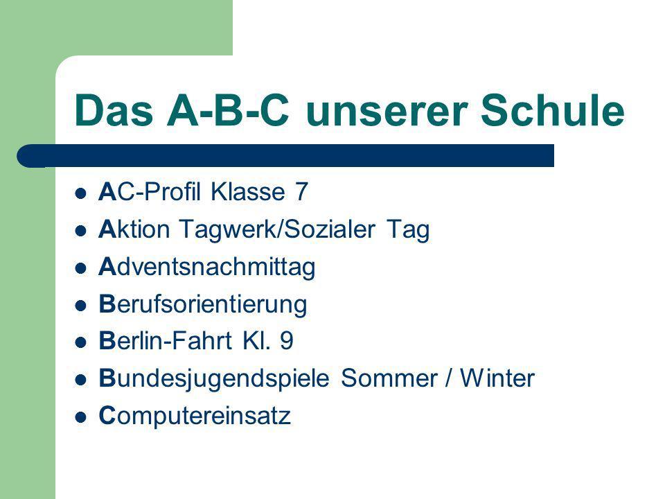 Das A-B-C unserer Schule AC-Profil Klasse 7 Aktion Tagwerk/Sozialer Tag Adventsnachmittag Berufsorientierung Berlin-Fahrt Kl.