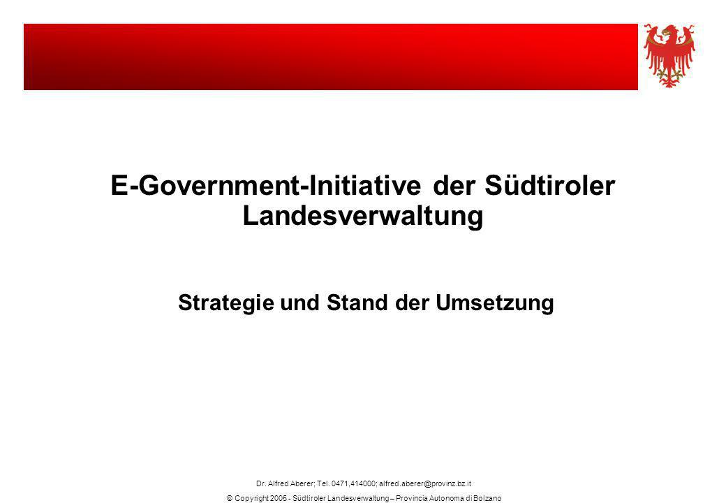© Copyright 2005 - Südtiroler Landesverwaltung – Provincia Autonoma di Bolzano Dr. Alfred Aberer; Tel. 0471,414000; alfred.aberer@provinz.bz.it E-Gove