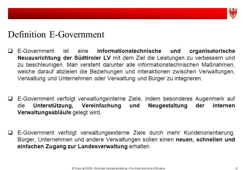 © Copyright 2005 - Südtiroler Landesverwaltung – Provincia Autonoma di Bolzano5 Definition E-Government E-Government ist eine informationstechnische u