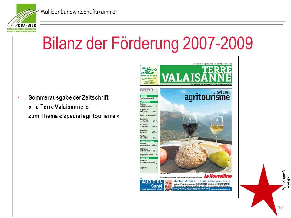 Bilanz der Förderung 2007-2009 Sommerausgabe der Zeitschrift « la Terre Valaisanne » zum Thema « spécial agritourisme » Agritourisme© Copyright 16 Wal