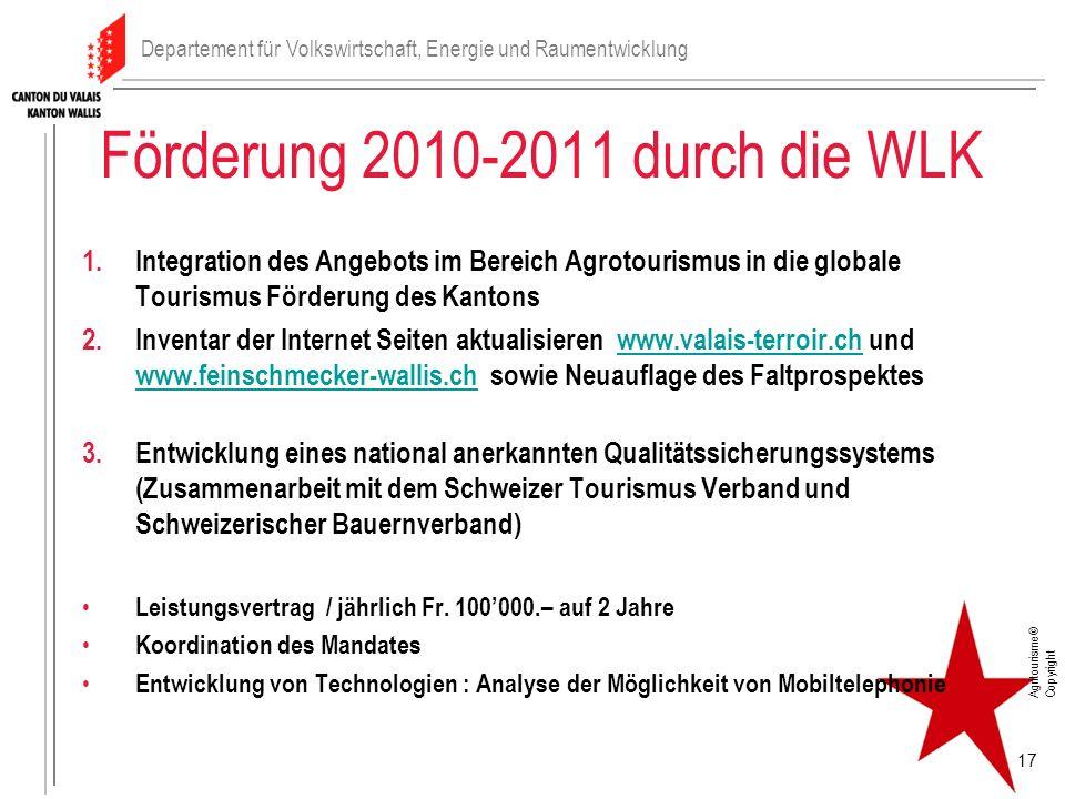 17 Förderung 2010-2011 durch die WLK 1.Integration des Angebots im Bereich Agrotourismus in die globale Tourismus Förderung des Kantons 2.Inventar der