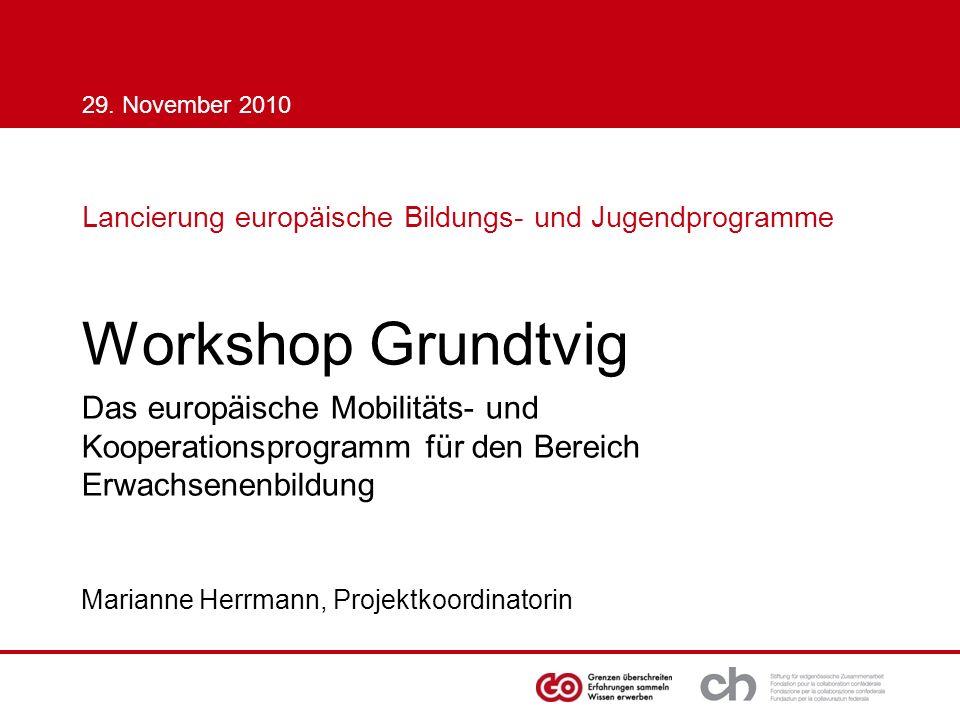 Lancierung europäische Bildungs- und Jugendprogramme Workshop Grundtvig Marianne Herrmann, Projektkoordinatorin 29. November 2010 Das europäische Mobi