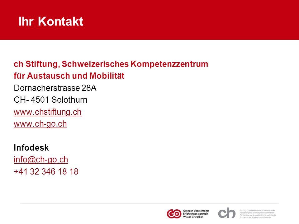 Ihr Kontakt ch Stiftung, Schweizerisches Kompetenzzentrum für Austausch und Mobilität Dornacherstrasse 28A CH- 4501 Solothurn www.chstiftung.ch www.ch