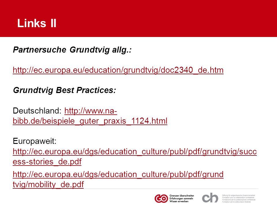Partnersuche Grundtvig allg.: http://ec.europa.eu/education/grundtvig/doc2340_de.htm Grundtvig Best Practices: Deutschland: http://www.na- bibb.de/bei