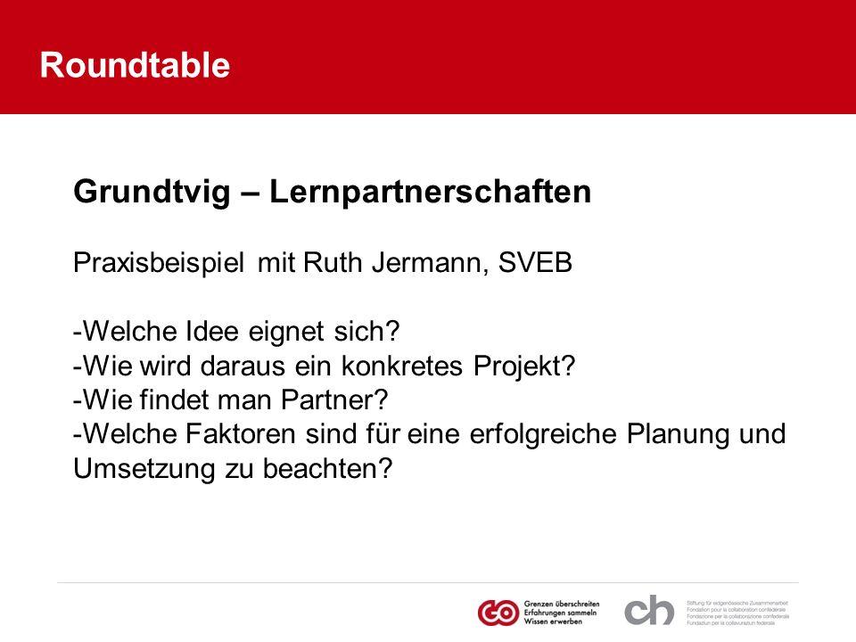 Grundtvig – Lernpartnerschaften Praxisbeispiel mit Ruth Jermann, SVEB -Welche Idee eignet sich? -Wie wird daraus ein konkretes Projekt? -Wie findet ma