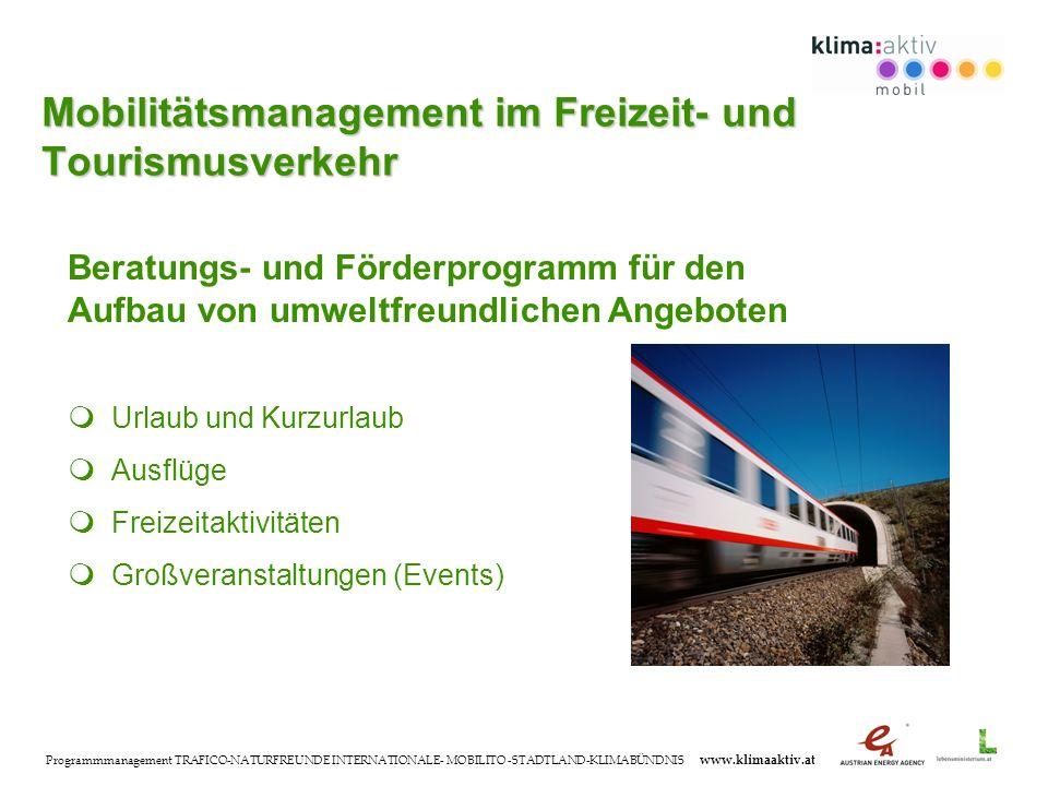 Programmmanagement TRAFICO-NATURFREUNDE INTERNATIONALE- MOBILITO -STADTLAND-KLIMABÜNDNIS www.klimaaktiv.at Mobilitätsmanagement im Freizeit- und Touri