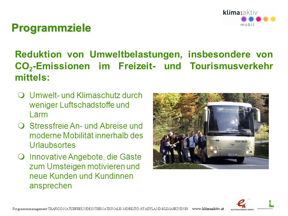 Programmmanagement TRAFICO-NATURFREUNDE INTERNATIONALE- MOBILITO -STADTLAND-KLIMABÜNDNIS www.klimaaktiv.at Umwelt- und Klimaschutz durch weniger Lufts