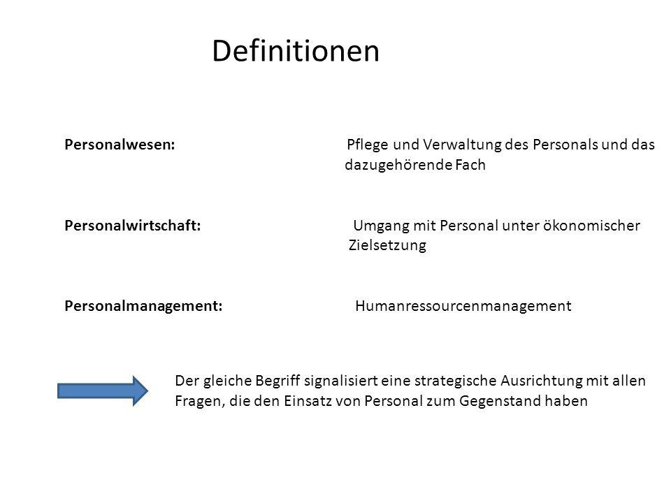 Definitionen Personalwesen: Pflege und Verwaltung des Personals und das dazugehörende Fach Personalwirtschaft: Umgang mit Personal unter ökonomischer