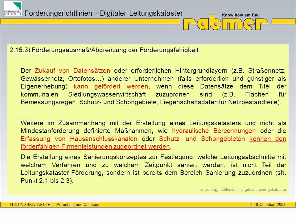 Hartl Christian 2007LEITUNGSKATASTER – Potentiale und Chancen 2.15.3) Förderungsausmaß/Abgrenzung der Förderungsfähigkeit Der Zukauf von Datensätzen o