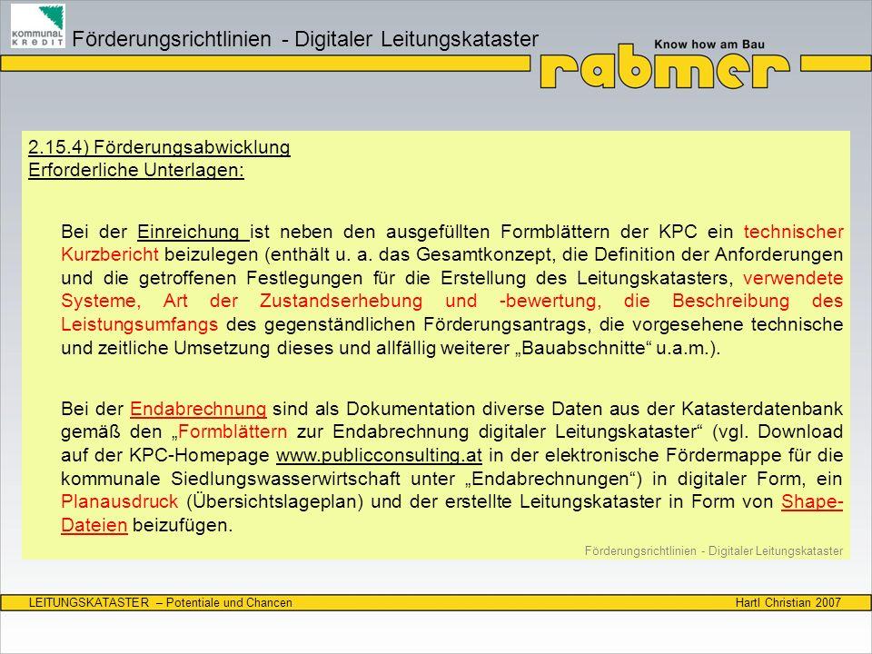 Hartl Christian 2007LEITUNGSKATASTER – Potentiale und Chancen 2.15.4) Förderungsabwicklung Erforderliche Unterlagen: Bei der Einreichung ist neben den