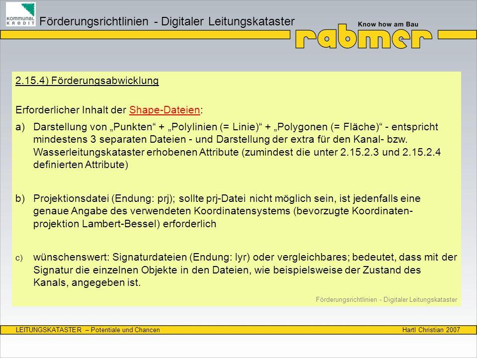 Hartl Christian 2007LEITUNGSKATASTER – Potentiale und Chancen 2.15.4) Förderungsabwicklung Erforderlicher Inhalt der Shape-Dateien: a) Darstellung von