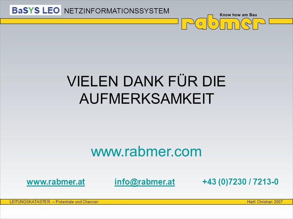 Hartl Christian 2007LEITUNGSKATASTER – Potentiale und Chancen VIELEN DANK FÜR DIE AUFMERKSAMKEIT www.rabmer.com www.rabmer.atwww.rabmer.at info@rabmer