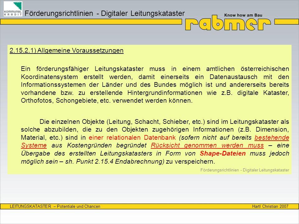Hartl Christian 2007LEITUNGSKATASTER – Potentiale und Chancen 2.15.2.1) Allgemeine Voraussetzungen Ein förderungsfähiger Leitungskataster muss in eine