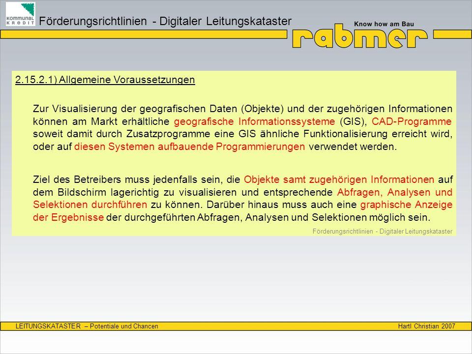 Hartl Christian 2007LEITUNGSKATASTER – Potentiale und Chancen 2.15.2.1) Allgemeine Voraussetzungen Zur Visualisierung der geografischen Daten (Objekte