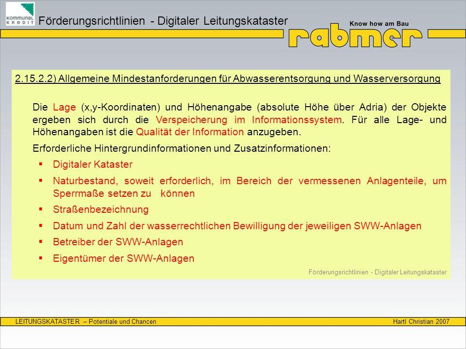 Hartl Christian 2007LEITUNGSKATASTER – Potentiale und Chancen 2.15.2.2) Allgemeine Mindestanforderungen 2.15.2.3) Abwasserentsorgung Förderungsrichtlinien - Digitaler Leitungskataster 1.