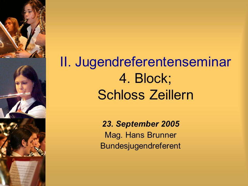II. Jugendreferentenseminar 4. Block; Schloss Zeillern 23. September 2005 Mag. Hans Brunner Bundesjugendreferent