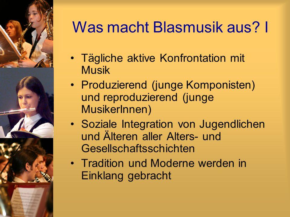 Was macht Blasmusik aus? I Tägliche aktive Konfrontation mit Musik Produzierend (junge Komponisten) und reproduzierend (junge MusikerInnen) Soziale In